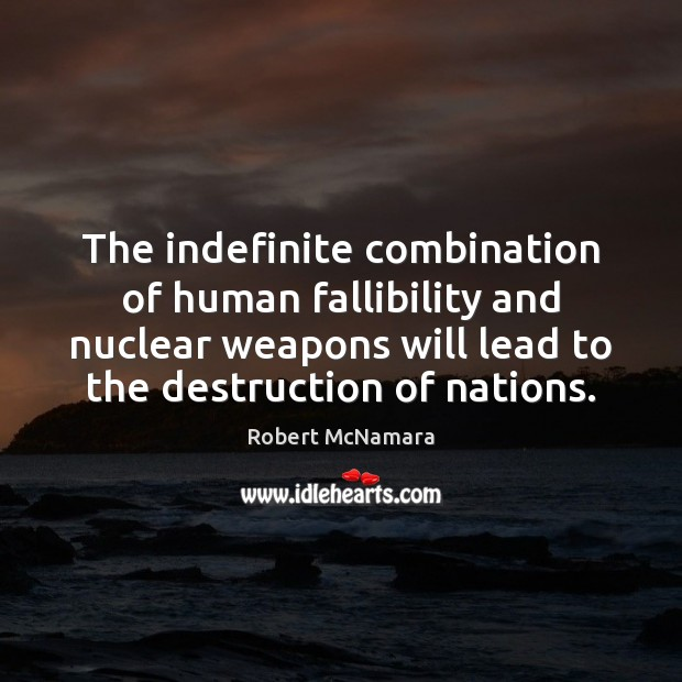 The indefinite combination of human fallibility and nuclear weapons will lead to Robert McNamara Picture Quote