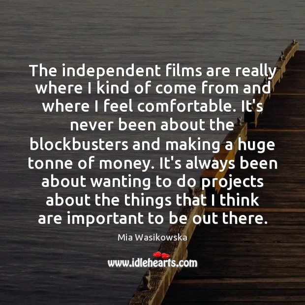 The independent films are really where I kind of come from and Image