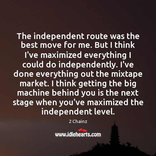 The independent route was the best move for me. But I think Image