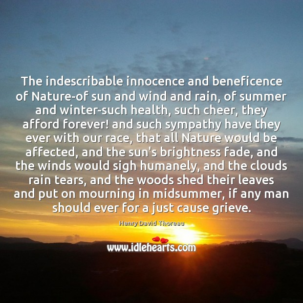 The indescribable innocence and beneficence of Nature-of sun and wind and rain, Winter Quotes Image