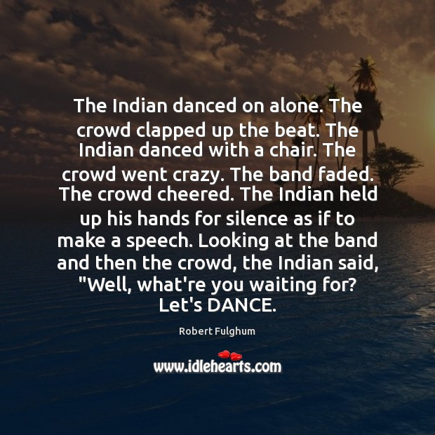 Image, The Indian danced on alone. The crowd clapped up the beat. The