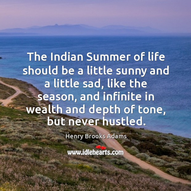 The indian summer of life should be a little sunny and a little sad, like the season, and infinite in Image