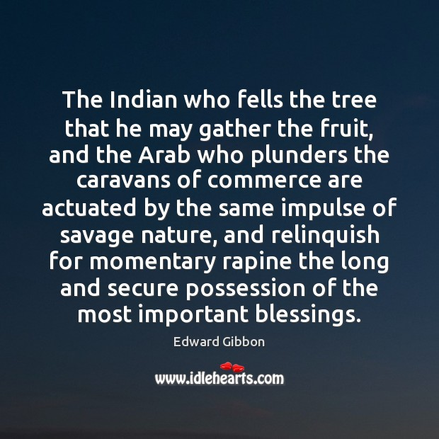 The Indian who fells the tree that he may gather the fruit, Blessings Quotes Image