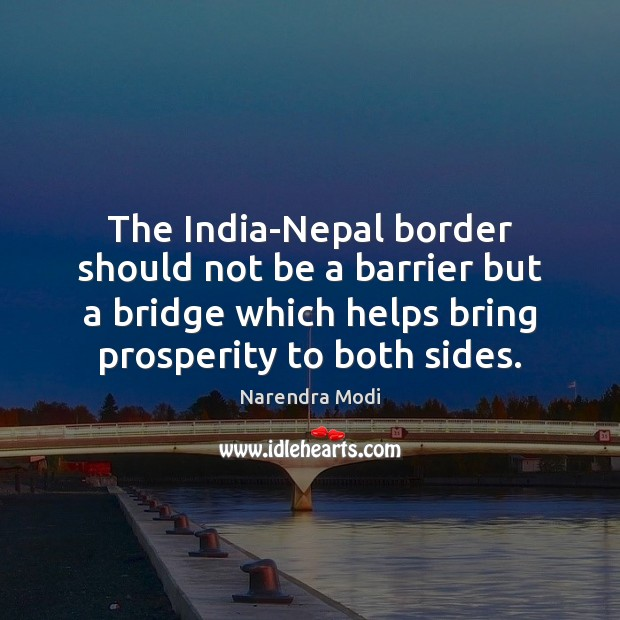 The India-Nepal border should not be a barrier but a bridge which Image