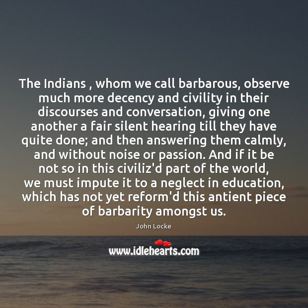Image, The Indians , whom we call barbarous, observe much more decency and civility