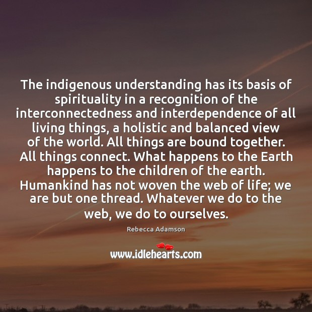 The indigenous understanding has its basis of spirituality in a recognition of Image