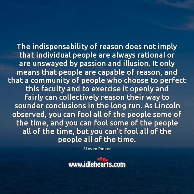 The indispensability of reason does not imply that individual people are always Steven Pinker Picture Quote