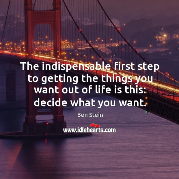 Image, The indispensable first step to getting the things you want out of life is this: decide what you want.