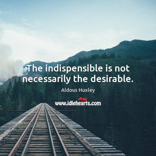 Image, The indispensible is not necessarily the desirable.