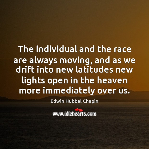 The individual and the race are always moving, and as we drift Edwin Hubbel Chapin Picture Quote
