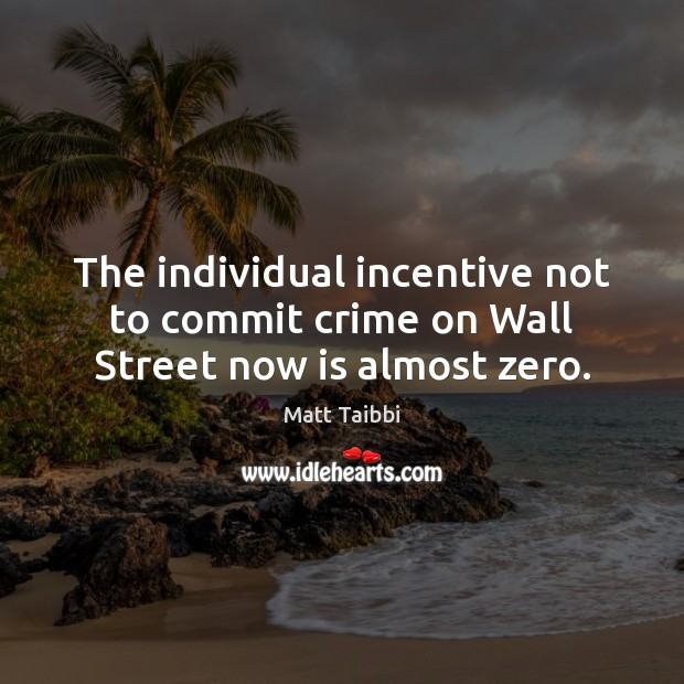 Image, The individual incentive not to commit crime on Wall Street now is almost zero.