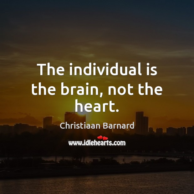 Christiaan Barnard Picture Quote image saying: The individual is the brain, not the heart.