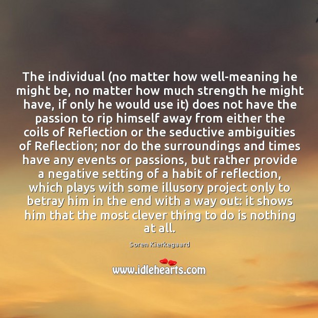 The individual (no matter how well-meaning he might be, no matter how Image