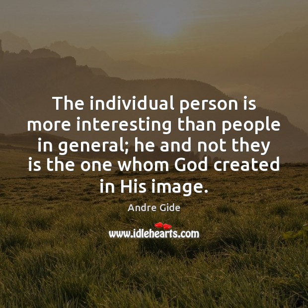 The individual person is more interesting than people in general; he and Image