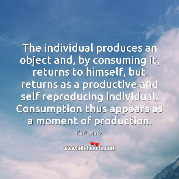 The individual produces an object and, by consuming it, returns to himself, Image