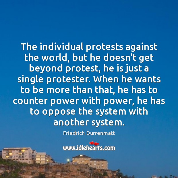 The individual protests against the world, but he doesn't get beyond protest, Friedrich Durrenmatt Picture Quote