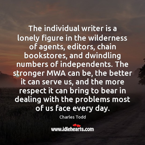 The individual writer is a lonely figure in the wilderness of agents, Lonely Quotes Image