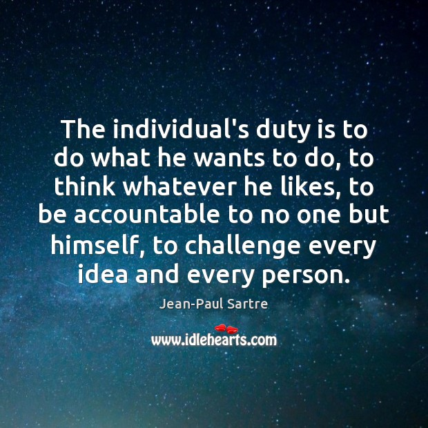 The individual's duty is to do what he wants to do, to Challenge Quotes Image