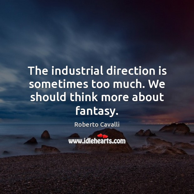 The industrial direction is sometimes too much. We should think more about fantasy. Image