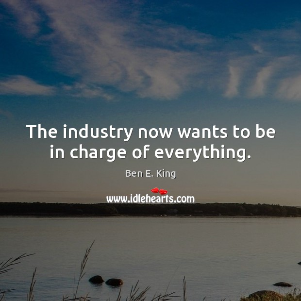 The industry now wants to be in charge of everything. Image
