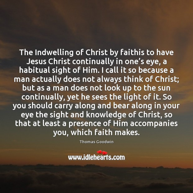 Image, The Indwelling of Christ by faithis to have Jesus Christ continually in