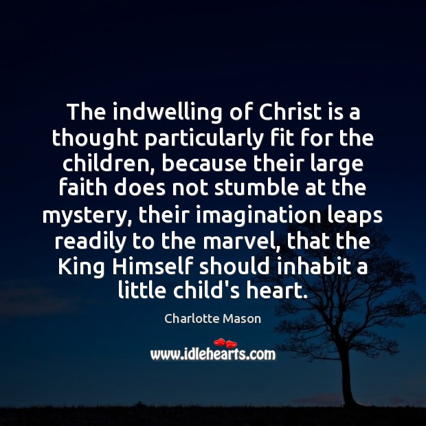 The indwelling of Christ is a thought particularly fit for the children, Image