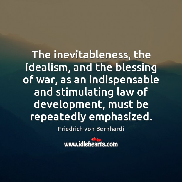 The inevitableness, the idealism, and the blessing of war, as an indispensable Image