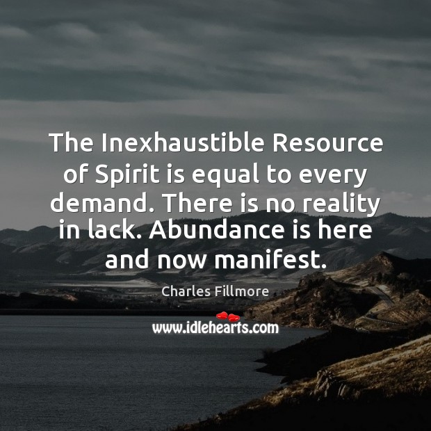 The Inexhaustible Resource of Spirit is equal to every demand. There is Image