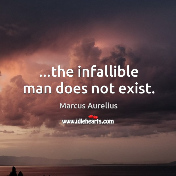 …the infallible man does not exist. Image