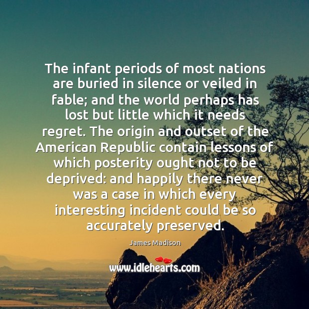 Image, The infant periods of most nations are buried in silence or veiled