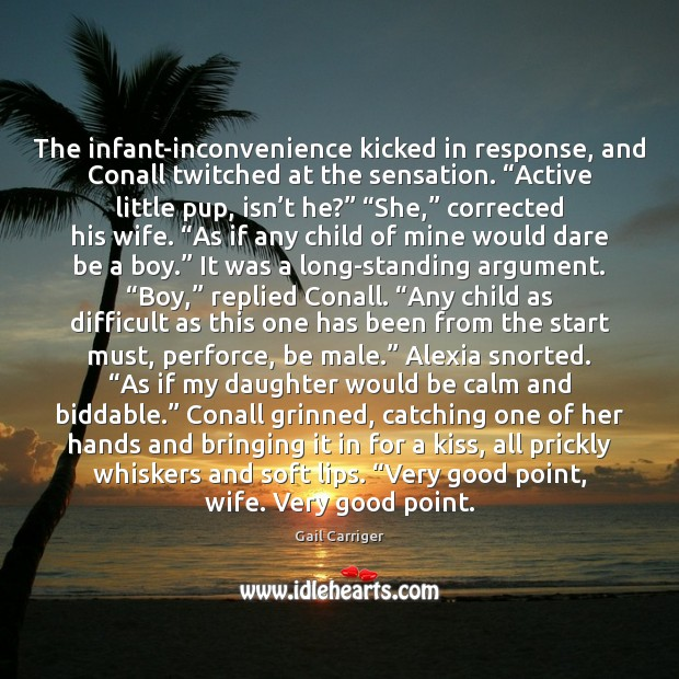 """The infant-inconvenience kicked in response, and Conall twitched at the sensation. """"Active Gail Carriger Picture Quote"""