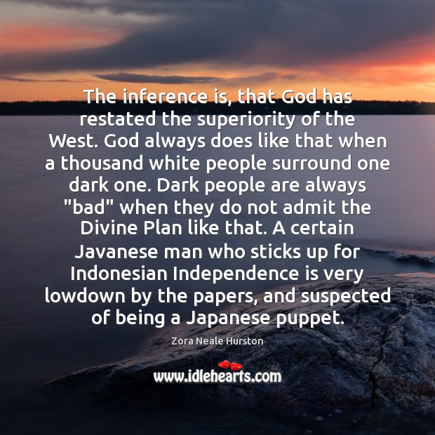 The inference is, that God has restated the superiority of the West. Independence Quotes Image