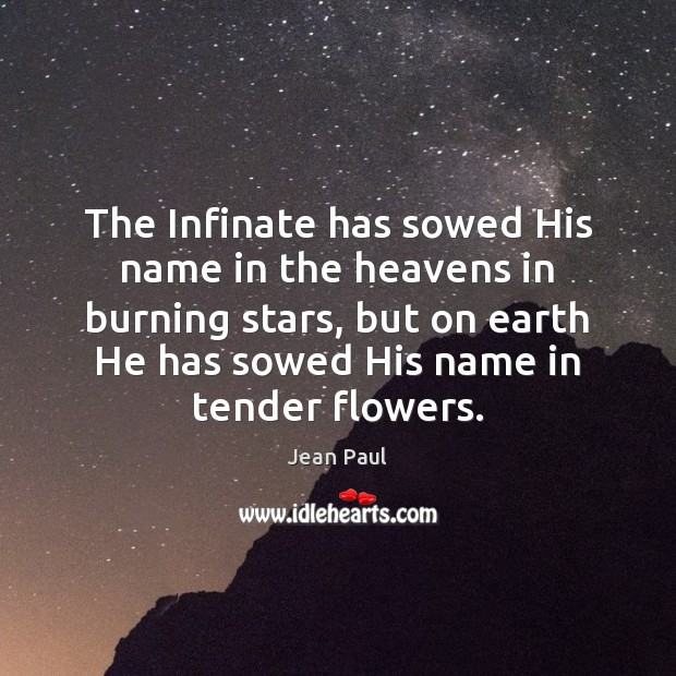 The Infinate has sowed His name in the heavens in burning stars, Image