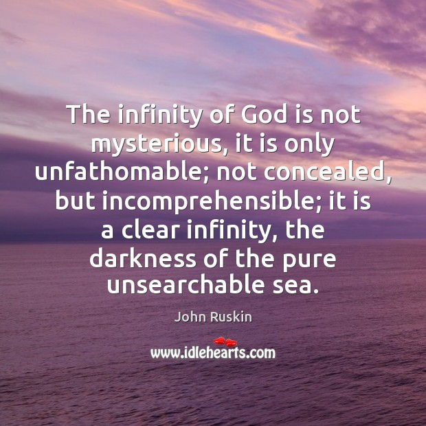 Image, The infinity of God is not mysterious, it is only unfathomable; not