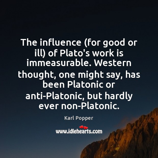 The influence (for good or ill) of Plato's work is immeasurable. Western Image