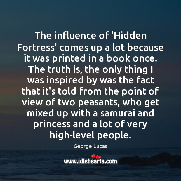 Image, The influence of 'Hidden Fortress' comes up a lot because it was