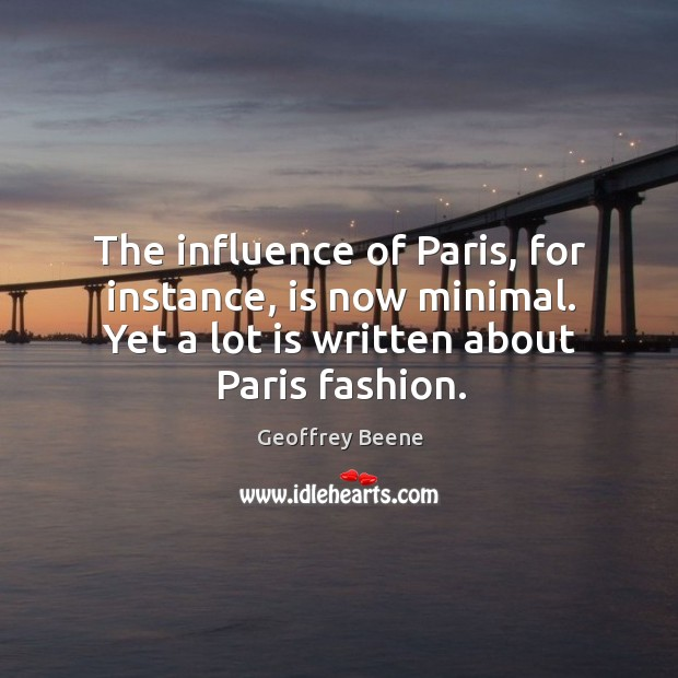 The influence of paris, for instance, is now minimal. Yet a lot is written about paris fashion. Image