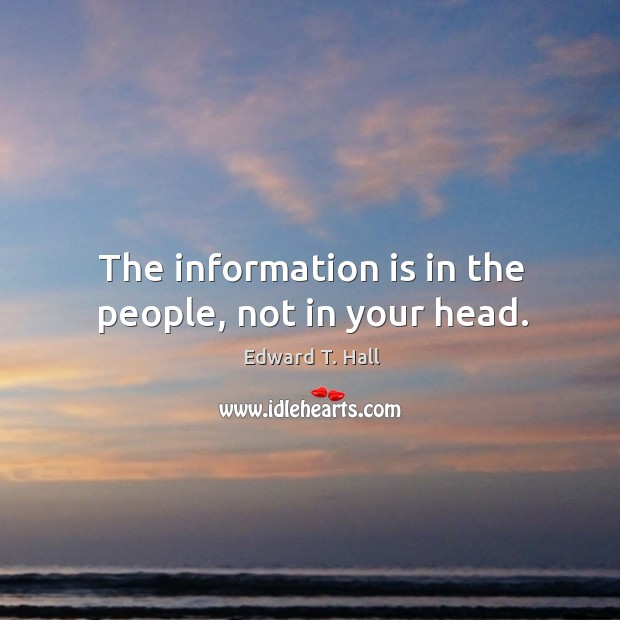 The information is in the people, not in your head. Image