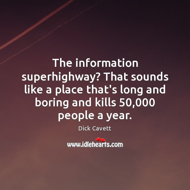 The information superhighway? That sounds like a place that's long and boring Dick Cavett Picture Quote