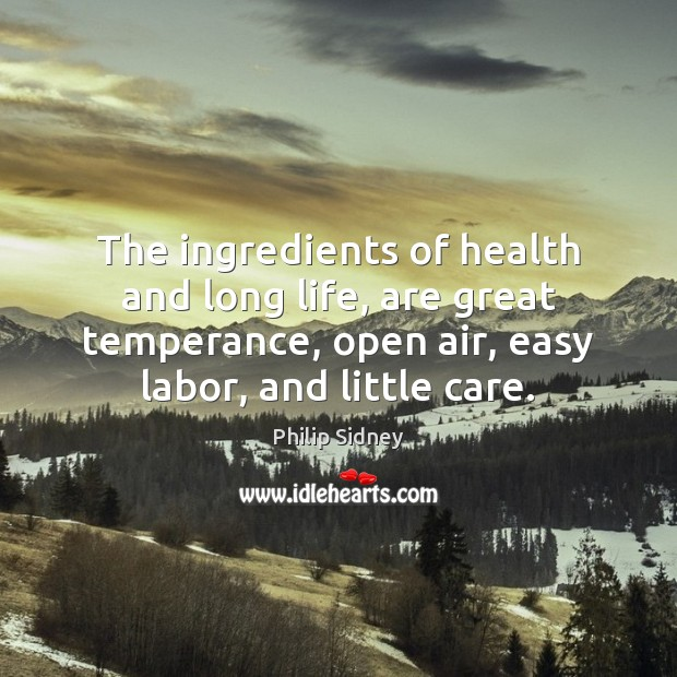 The ingredients of health and long life, are great temperance, open air, Philip Sidney Picture Quote