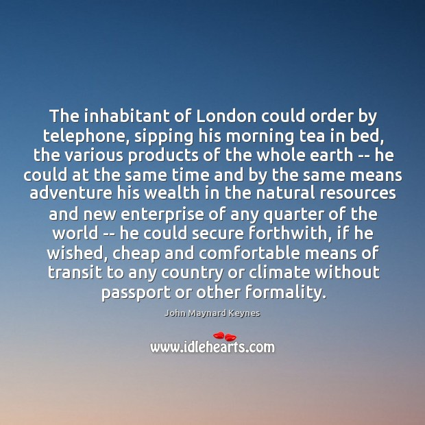 The inhabitant of London could order by telephone, sipping his morning tea Image
