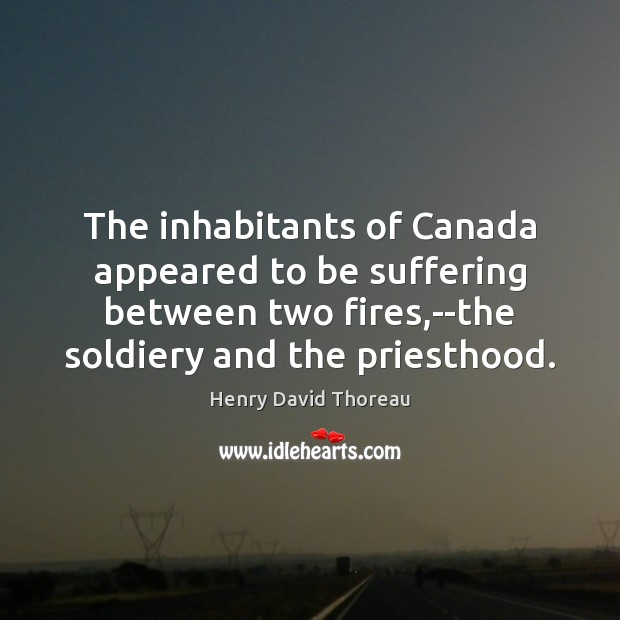 The inhabitants of Canada appeared to be suffering between two fires,–the Image