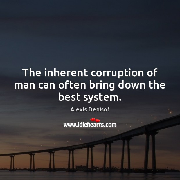 Image, The inherent corruption of man can often bring down the best system.