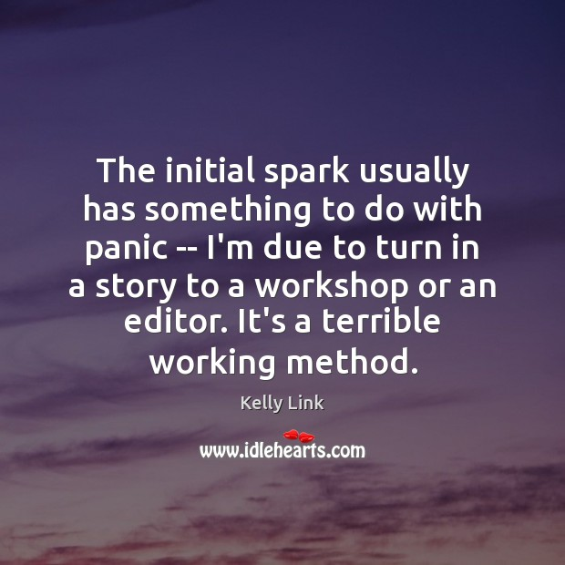 The initial spark usually has something to do with panic — I'm Kelly Link Picture Quote