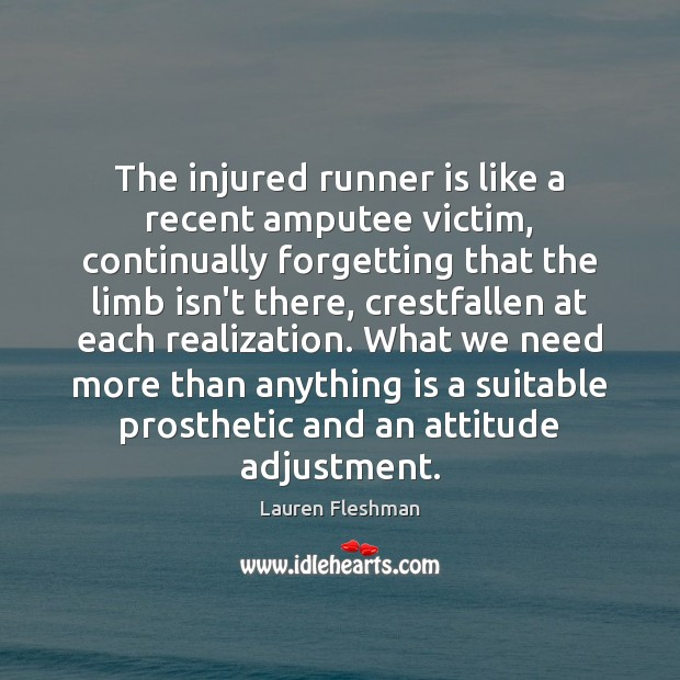 Image, The injured runner is like a recent amputee victim, continually forgetting that
