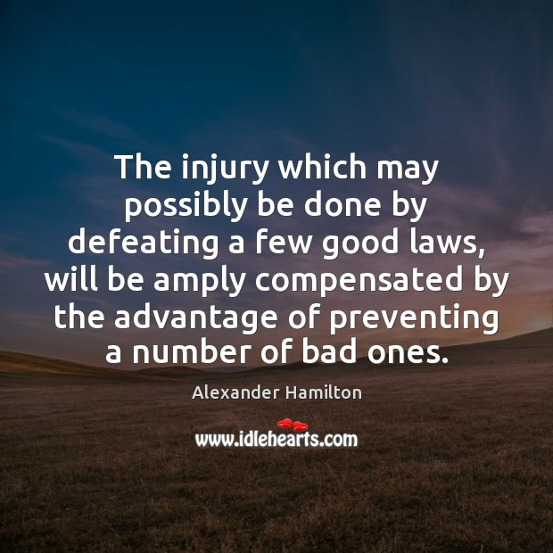 The injury which may possibly be done by defeating a few good Alexander Hamilton Picture Quote