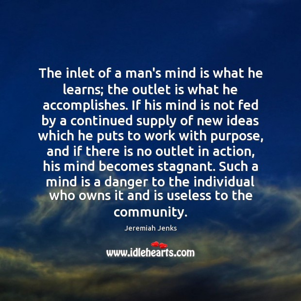 The inlet of a man's mind is what he learns; the outlet Image