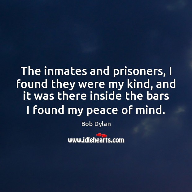 The inmates and prisoners, I found they were my kind, and it Image