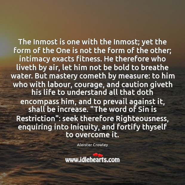 The Inmost is one with the Inmost; yet the form of the Aleister Crowley Picture Quote
