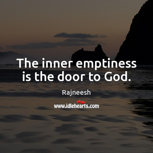 The inner emptiness is the door to God. Rajneesh Picture Quote
